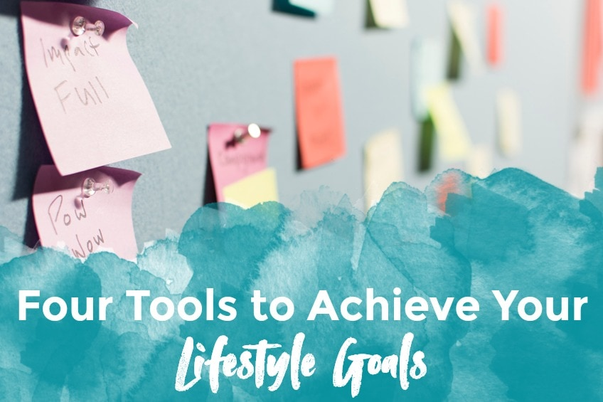 Four Tools to Achieve Your Lifestyle Goals