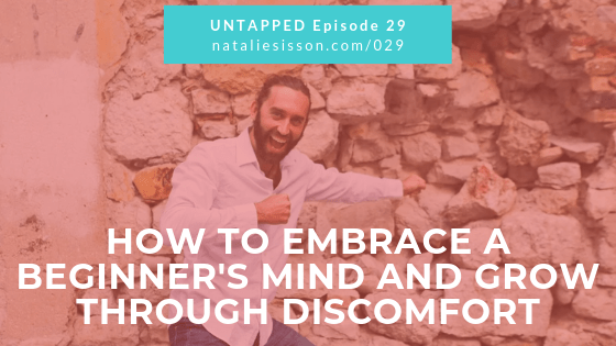 How to Embrace a Beginners Mind and Grow through Discomfort