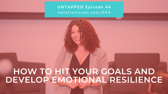 How to Hit Your Goals and Develop Emotional Resilience