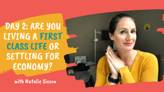 Day 2: Are you Living a First Class Life or Stuck in Economy?