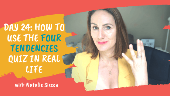 Day 24: How to Use The Four Tendencies Quiz in Real Life