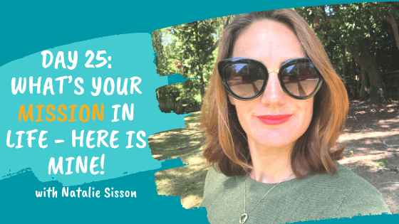 Day 25: What's Your Mission in Life – Here is Mine!