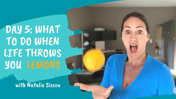 Day 5: What To Do When Life Throws You Lemons