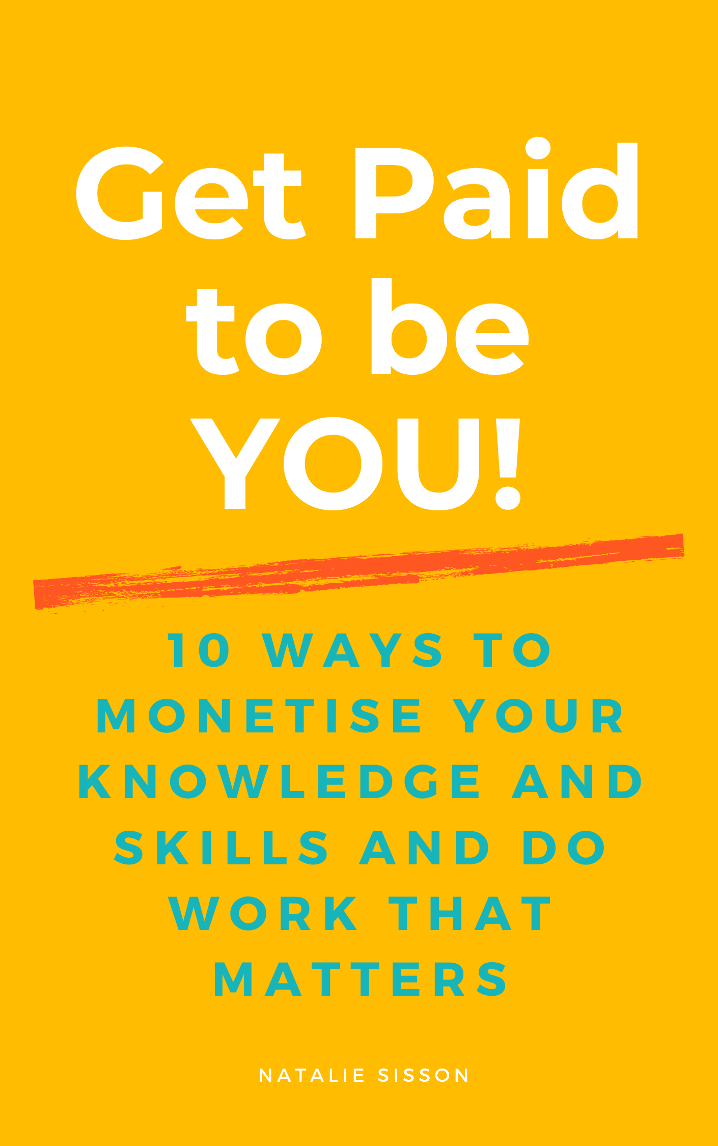 Get Paid to Be You and Monetise Your Skills and Knowledge