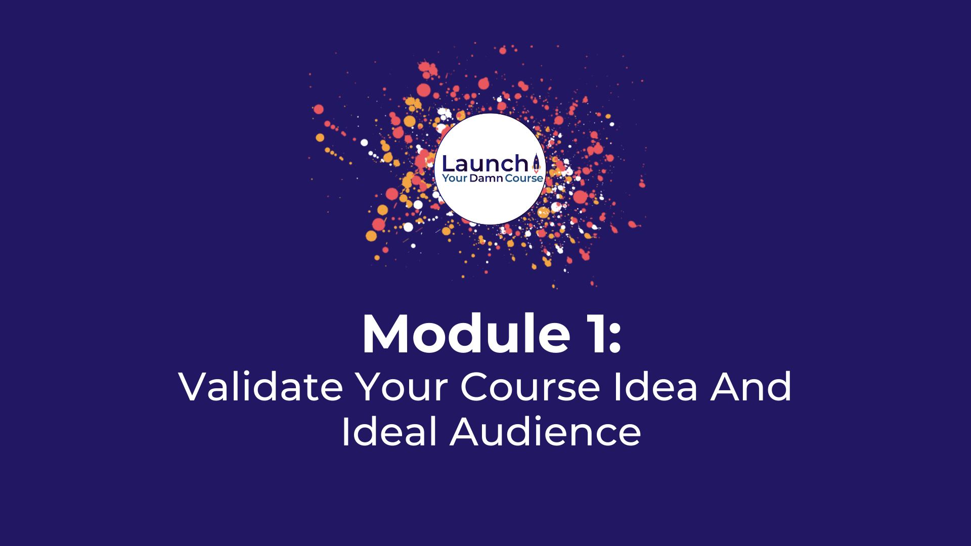 Module 1 - Validate Your Course Idea And Ideal Audience