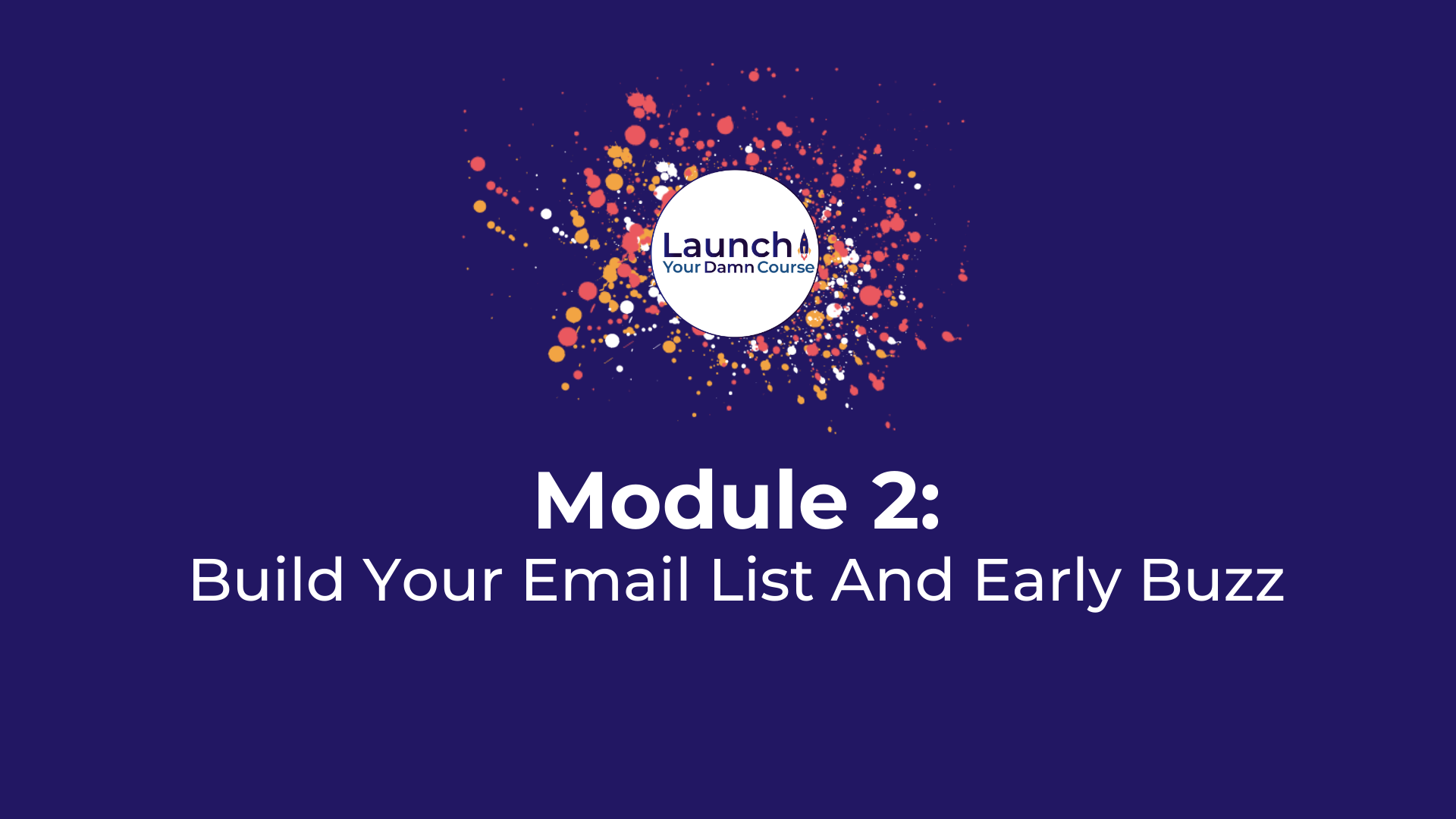 Module 2 - Build Your Email List And Early Buzz