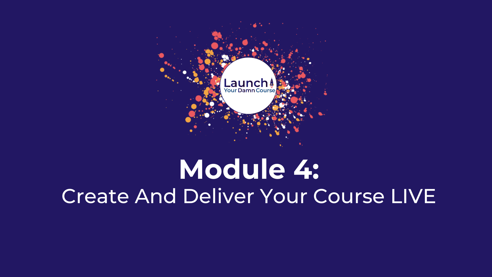 Module 4 - Create And Deliver Your Course LIVE