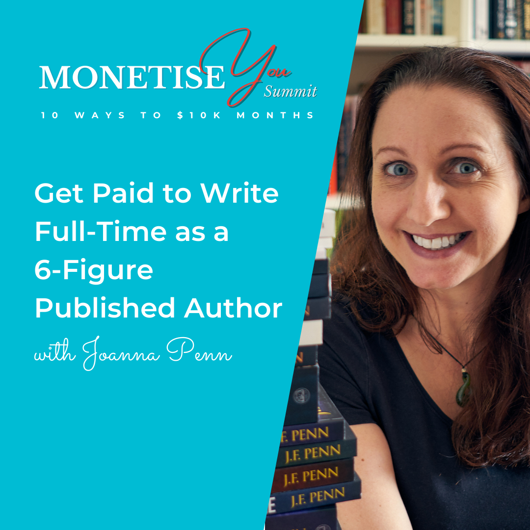 Monetise You Summit: Get paid to write full-time as a 6-figure published author with an image of Joanna Penn