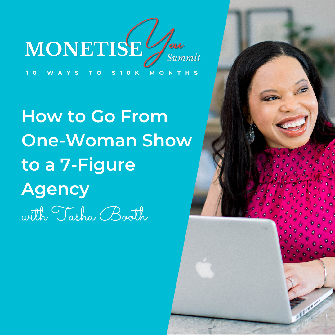 Monetise You Summit: How to go from one-woman show to a 7-figure agency with an image of Tasha Booth