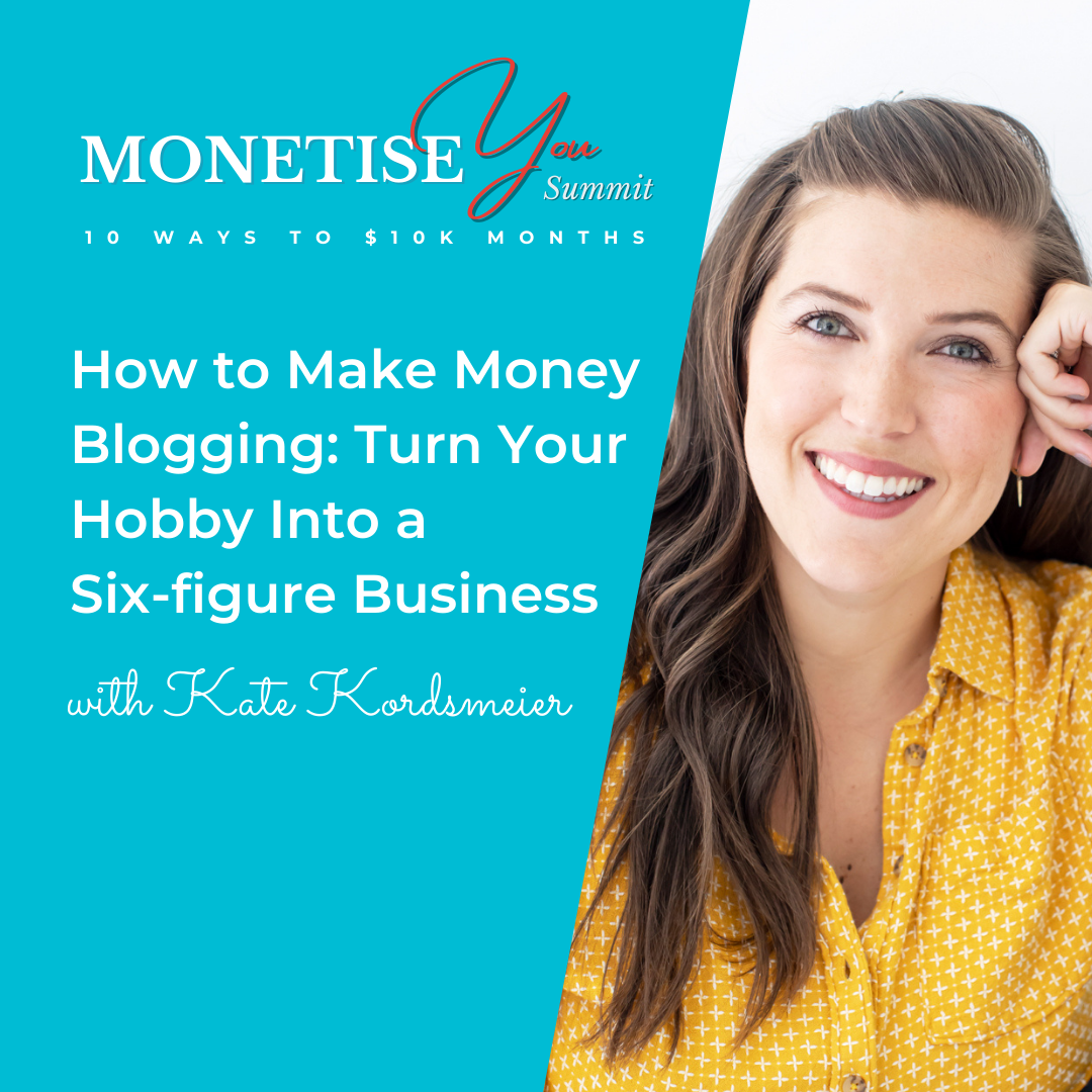 Monetise You Summit: How to make money blogging - turn your hobby into a 6-figure business with an image if Kate Kordsmeier