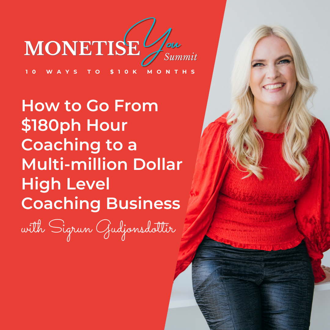 Monetise You Summit: How to go from $180ph Hour Coaching to a multi-million dollar high level coaching business with an image of Sigrun Gudjonsdottir